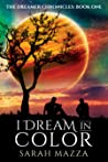 I Dream in Color (The Dreamer Chronicles #1)