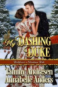 My Dashing Duke (Wallflower's Christmas Wish Book 1)