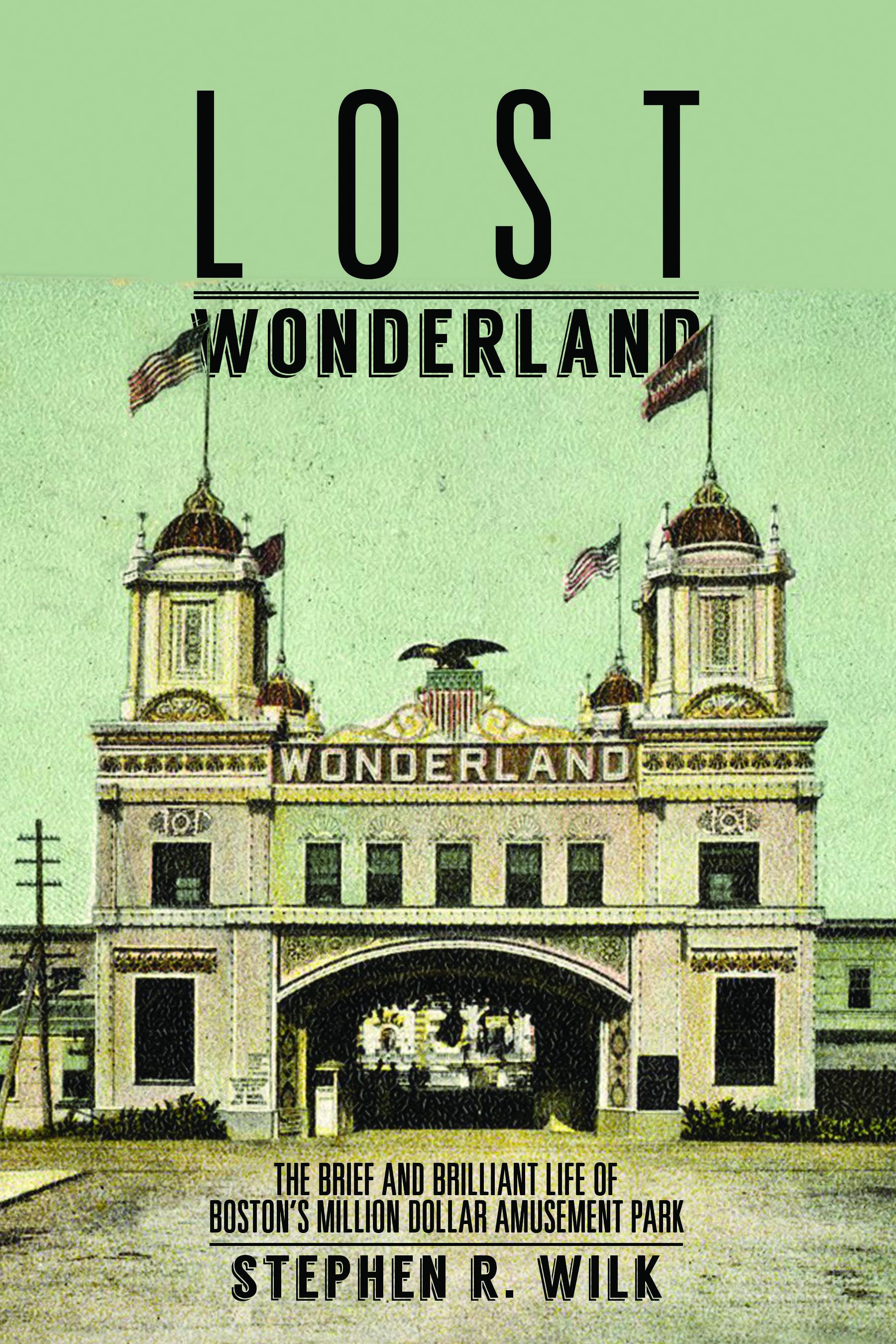 Lost Wonderland: The Brief and Brilliant Life of Boston's Million Dollar Amusement Park