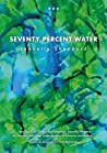 Seventy Percent Water: A Flash Fiction Collection