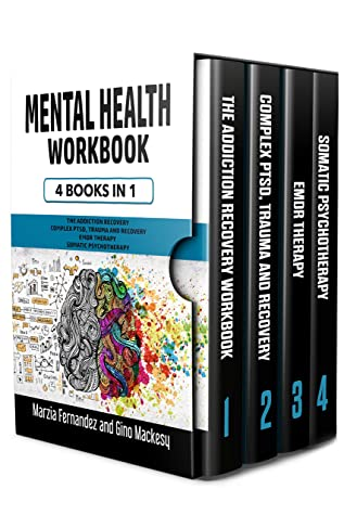 Mental Health Workbook: 4 Books in 1: The Addiction Recovery + Complex PTSD, Trauma and Recovery + EMDR Therapy + Somatic Psychotherapy