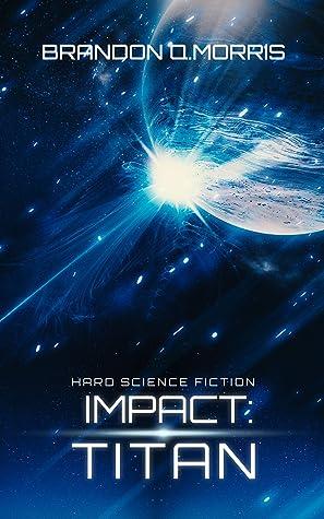 Impact: Titan: Hard Science Fiction