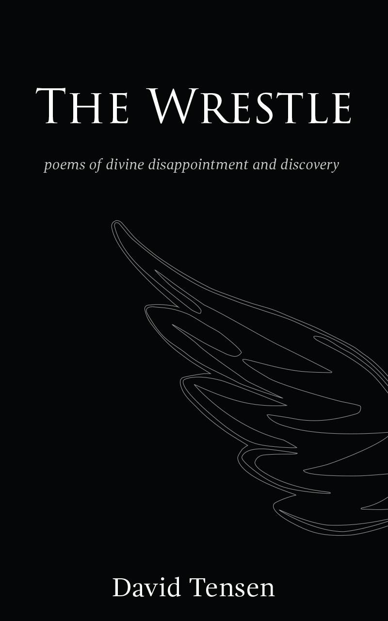The Wrestle: Poems of Divine Disappointment and Discovery