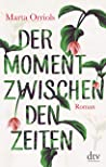 Der Moment zwischen den Zeiten: Roman