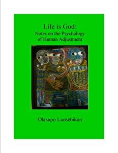 Life is God: Notes on the Psychology of Human Adjustment