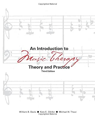 An Introduction to Music Therapy: Theory and Practice, 3rd Edition by William B. Davis, The American Music Therapy Association
