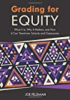Grading for Equity: What It Is, Why It Matters, and How It Can Transform Schools and Classrooms by Joe Feldman, Corwin