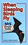 When Sleeping Birds Fly: 365 Amazing Facts About the Animal Kingdom (Amazing Animal Facts Book 1)