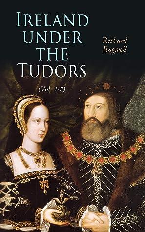Ireland under the Tudors (Vol. 1-3) by Richard Bagwell
