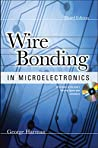 WIRE BONDING IN MICROELECTRONICS, 3/E by George Harman, McGraw-Hill Education
