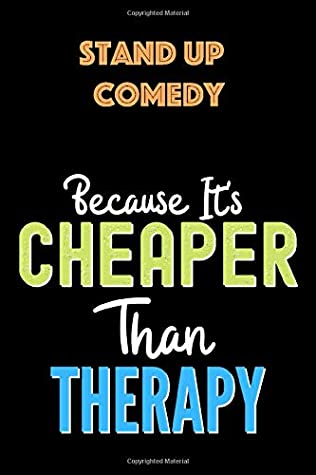 Stand Up Comedy Because it's Cheaper Than Therapy - Funny Stand Up Comedy Notebook And Journal Gift Ideas: Lined Notebook / Journal Gift, 120 Pages, 6x9, Soft Cover, Matte Finish