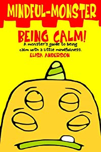 Mindful Monster- Being Calm! A bedtime story about dealing with Anxiety using mindfulness for kids aged 3 - 5 and above: A Book for Children about worrying and how to deal with stress