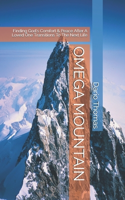 Omega Mountain: Finding God's Comfort & Peace After A Loved One Transitions To The Next Life
