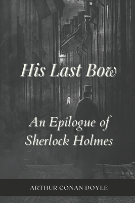 His Last Bow An Epilogue of Sherlock Holmes: Annotated