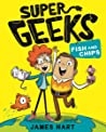 Fish and Chips (Super Geeks, #1)