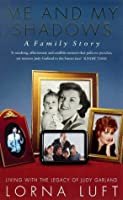 Me And My Shadows: A Family Story: Living With The Legacy Of Judy Garland
