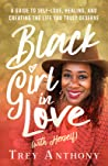 Black Girl in Love (with Herself): A Guide to Self-Love, Healing, and Creating the Life You Truly Deserve
