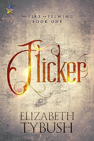 Flicker (The Fire of Felwing, #1)