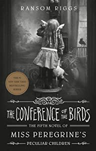 The Conference of the Birds (Miss Peregrine's Peculiar Children #5)