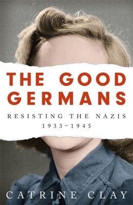 The Good Germans: Resisting the Nazis, 1933-1945