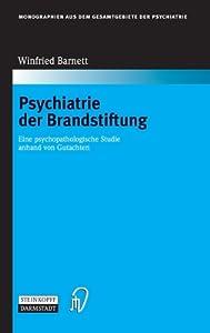 Psychiatrie der Brandstiftung: Eine psychopathologische Studie anhand von Gutachten