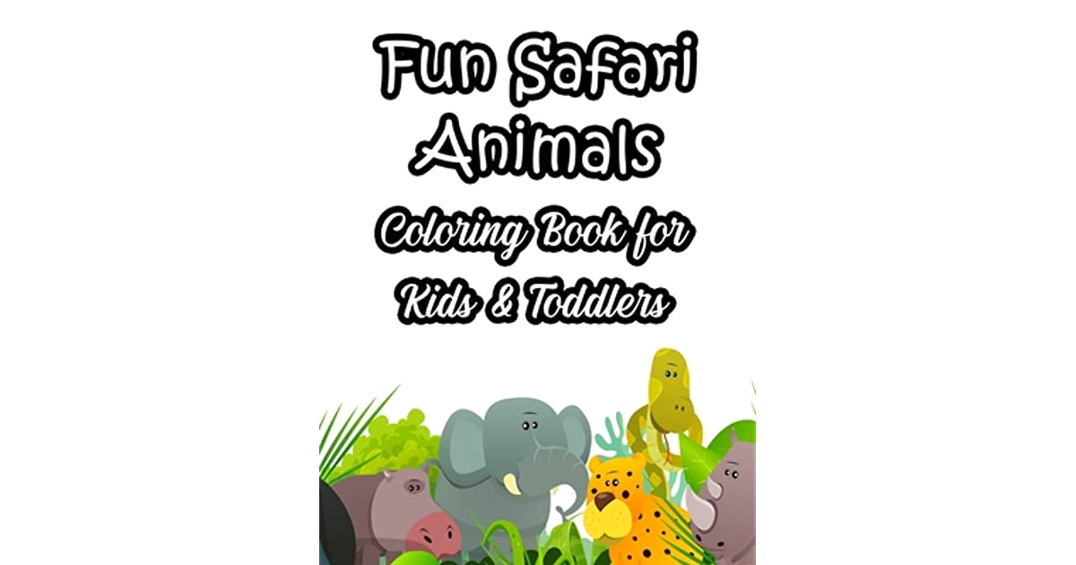 - Fun Safari Animals Coloring Book For Kids & Toddlers: Fun-Filled Coloring  Activity Pages With Wildlife Illustrations, Safari Designs To Color And  Trace By Akonua Book Collection