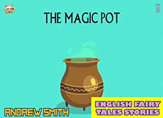 English Fairy Tales Stories: The Magic Pot - Great 5-Minute Fairy Tale Picture Book For Kids, Boys, Girls, Children Of All Age