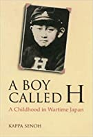 A Boy Called H: A Childhood in Wartime Japan