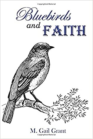 Bluebirds and Faith by M. Gail Grant