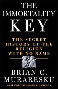 The Immortality Key: Uncovering the Secret History of the Religion with No Name