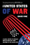 The United States of War: A Global History of America's Endless Conflicts, from Columbus to the Islamic State