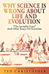 "Why Science Is Wrong About Life and Evolution: ""The Invisible Gene"" and Other Essays on Scientism."
