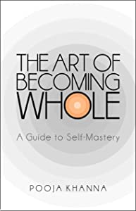 The Art of Becoming Whole: A Guide to Self-Mastery