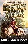 The Ballad of Uriah: A Mountain Man Story (A Uriah: Mountain Man Story Book 1)