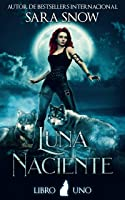 Luna Naciente: Primer Libro De La Saga Luna Naciente (Una Serie Romántica Paranormal)