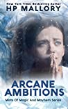 Arcane Ambitions: An Epic Fantasy Romance Series (Mists of Magic and Mayhem Book 5)