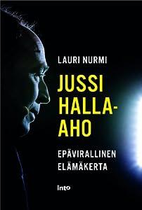 Jussi Halla-aho - Epävirallinen elämäkerta