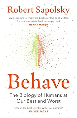 Behave The Biology Of Humans At Our Best And Worst By Robert M Sapolsky
