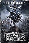 God Walks The Dark Hills by B.L. Blankenship