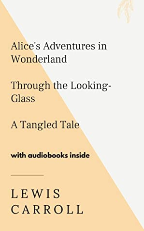 Lewis Carroll: Alice's Adventures in Wonderland, Through the Looking-Glass, A Tangled Tale - WITH AUDIOBOOKS
