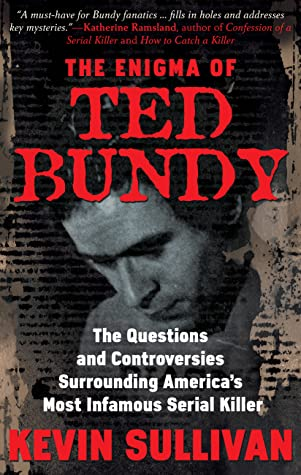 The Enigma of Ted Bundy: The Questions and Controversies Surrounding America's Most Infamous Serial Killer
