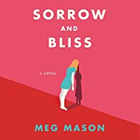 Sorrow and Bliss: A Novel