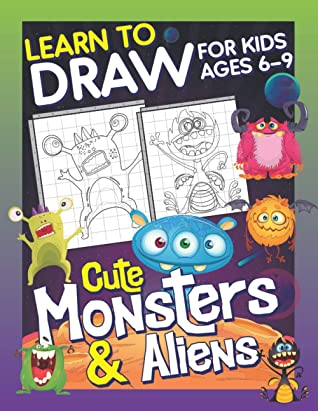 Learn To Draw For Kids Ages 6-9 Cute Monsters & Aliens: How to Draw Monsters & Aliens (Drawing Grid Activity Book for Kids) To Develop Observation and Art Skills
