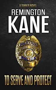 To Serve And Protect (A Tanner Novel Book 39)