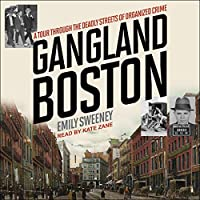 Gangland Boston: A Tour Through the Deadly Streets of Organized Crime