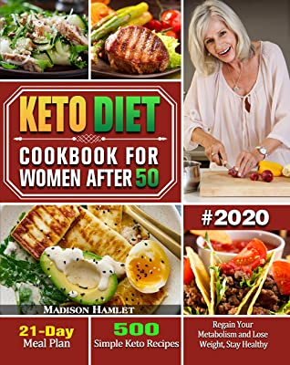 Keto Diet Cookbook for Women After 50 #2020: 500 Simple Keto Recipes - 30-Day Meal Plan - Regain Your Metabolism and Lose Weight, Stay Healthy