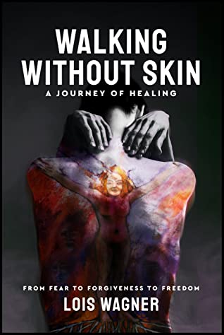 Walking Without Skin - A Journey of Healing by Lois Wagner