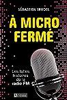 À micro fermé: Les folles histoires de la radio FM