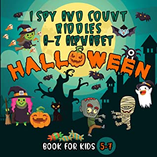 I Spy And Count Riddles A-Z Alphabet Halloween Book For Kids 5-7: 3 Books in 1 I Spy With My Little Eye Halloween Gifts For Kids Guessing And Activity Book To Spend Time With Childrens
