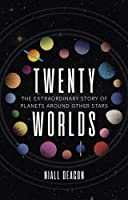 Twenty Worlds: The Extraordinary Story of Planets Around Other Stars (Universe)